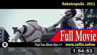 Watch: Robotropolis (2011) Full Movie Online