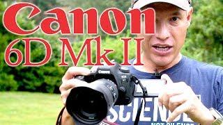 Canon 6D Mk II Review (vs T7i/80D/a7R II/D810/5D Mk IV/GH5/EM1 II/XT2)