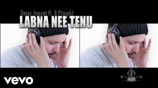 Omer Inayat - Labna Nai Tenu ft. B Projekt