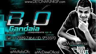 MC B.O - GANDAIA [LA MAFIA PROD] LANÇAMENTO 2013 / 2012