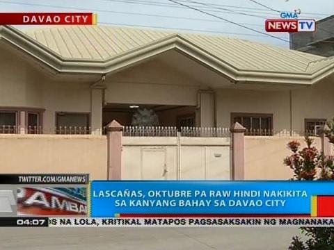 BP: Lascañas, Oktubre pa raw hindi nakikita sa kanyang bahay sa Davao City