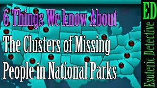 6 Things We know About the Clusters of Missing People in National Parks (David Paulides)