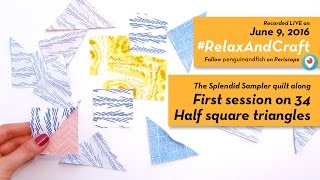 6-9-16 Starting block 34 HSTs (half square triangles). #TheSplendidSampler #RelaxAndCraft