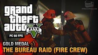 GTA 5 PC - Mission #67 - The Bureau Raid (Fire Crew) [Gold Medal Guide - 1080p 60fps]
