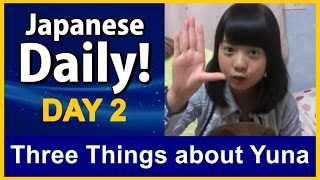 Three Things about Yuna - Japanese Daily DAY 2