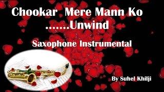 Chookar mere mann ko-Unwind |Saxophone Instrumental|Suhel