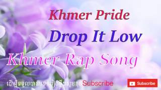 Khmer Pride Drop It Low | khmer rap song 2016 | KH Song For You