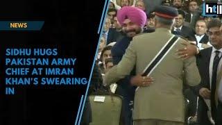 Watch: Sidhu hugs Pakistan Army Chief at Imran Khan