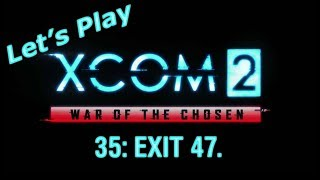 XCOM 2: War of the Chosen playthrough - 35: Exit 47