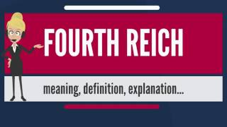 What is FOURTH REICH? What does FOURTH REICH mean? FOURTH REICH meaning, definition & explanation