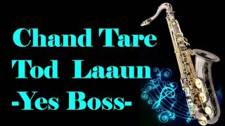 Chand Taare Tod Laaun    Yes Boss    Best Saxophone Instrumental   HD Quality
