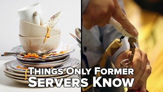 Things Only Former Servers Know