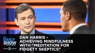 """Dan Harris - Achieving Mindfulness with """"Meditation for Fidgety Skeptics"""" 