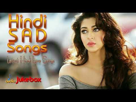 ROMANTIC HINDI SONGS 2018   Hindi SAD Songs   Bollywood New Songs   Indian Songs   YouTube