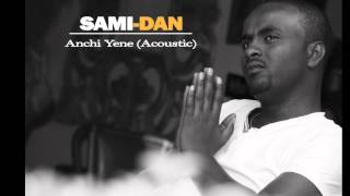 ANCHI YENE (ACOUSTIC VERSION) BY SAMI-DAN NEW SONG 2014