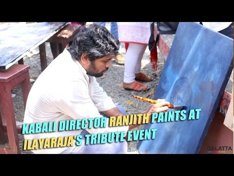 Kabali director Ranjith paints at Ilayaraja's tribute event