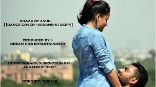 Khaab  By Akhil || Dance Cover By Agranshu Deep ||