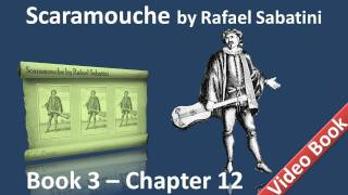Book 3 - Chapter 12 - Scaramouche by Rafael Sabatini - The Overwhelming Reason