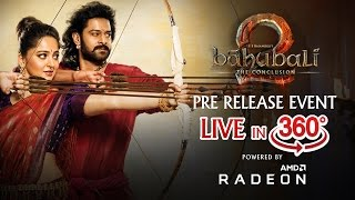 Baahubali 2 - The Conclusion Pre Release Event LIVE 360°