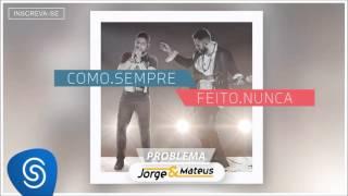 Jorge & Mateus - Problema - [Como Sempre Feito Nunca] (Áudio Oficial)