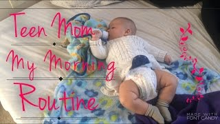 Teen Mom: My Everyday Morning Routine!