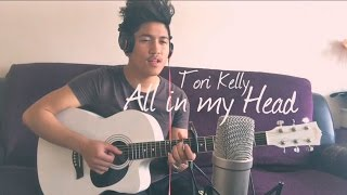 Tori Kelly  - All in my Head (Acoustic Cover) by: Chase Martinez