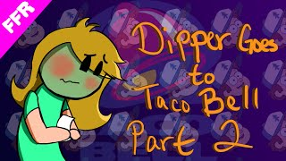 THE MOST HARDCORE SEX ONLINE: READING DIPPER GOES TO TACO BELL- Part 2