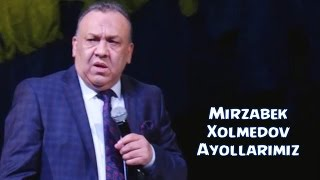 Mirzabek Xolmedov - Ayollarimiz | Мирзабек Холмедов - Аёлларимиз