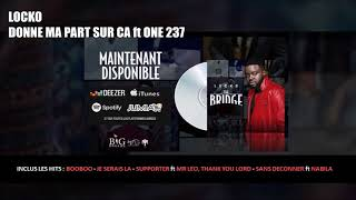 Locko - Donne ma part sur ça feat ONE 237