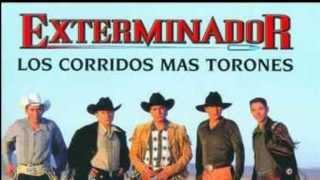 GRUPO EXTERMINADOR: los corridos mas torones