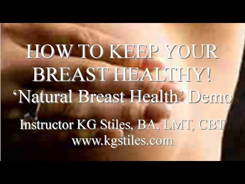 How to Keep Your Breast Healthy 'Natural Breast Health' Demo Instructor KG Stiles BA, LMT, CBT