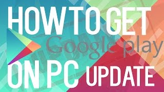 HOW TO DOWNLOAD THE PLAYSTORE ON YOUR PC (UPDATE VIDEO 2017)