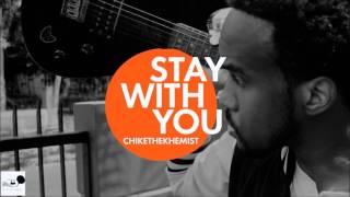 ChikeTheKhemist - Stay With You