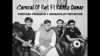 Carnival Of Rust Ft Rashke Qamar | Pramith ,Partha,Soumyajit,Sutirtha |2017