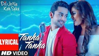 Tanha Tanha Full Song (Lyrics) | Dil Jo Na Keh Saka | Jubin Nautiyal | Himansh Kohli Priya Banerjee