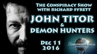 John Titor & Demon Hunters (The Conspiracy Show with Richard Syrett, for December 11, 2016)