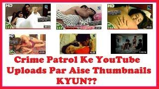 Crime Patrol - क्राइम पेट्रोल - यूट्यूब पर अश्लील थंबनेल क्यों ??