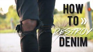 DIY: HOW TO DESTROY DENIM JEANS  (2 WAYS)