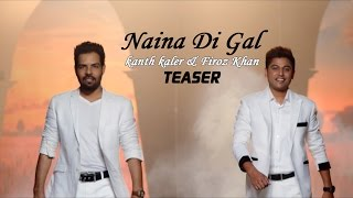 Kanth Kaler & Firoz Khan - Naina Di Gall | Teaser |  Latest Punjabi Song 2015