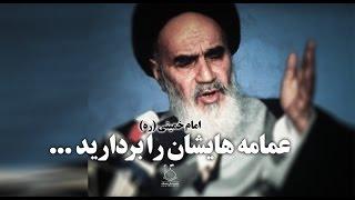عمامه هایشان را بردارید ! امام خمینی بدون تحریف