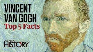 Vincent Van Gogh | Top 5 Facts