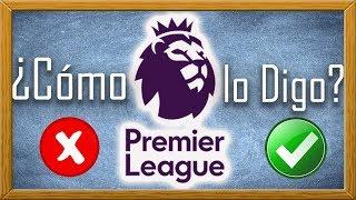 Correcta Pronunciación Equipos Premier League | Aula de Plac