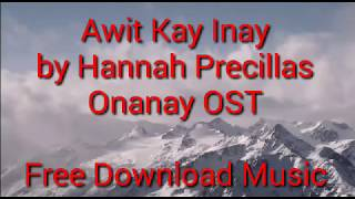 Awit Kay Inay by Hannah Precillas Onanay OST Free Download Music  LYRICS ON DESCRIPTION