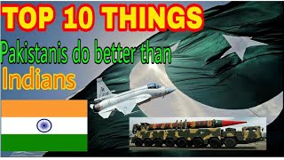 TOP 10 Things Pakistanis do better than Indians (2018)