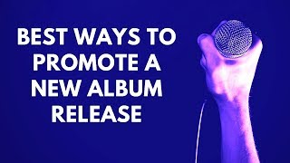 Best Ways to PROMOTE a New MUSIC ALBUM Release