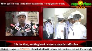 Show cause notice to traffic constable due to negligence on duty