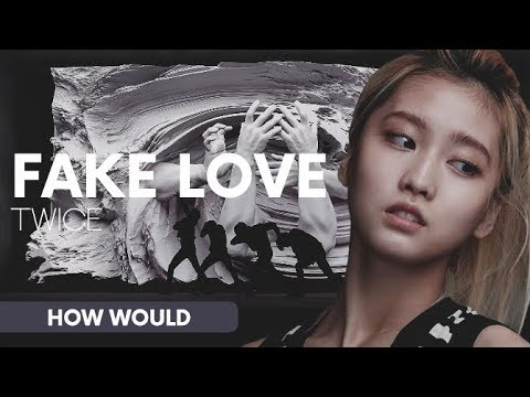 HOW WOULD TWICE SING FAKE LOVE