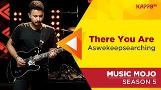 There You Are - aswekeepsearching - Music Mojo Season 5 - Kappa TV