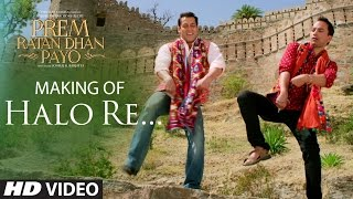 Making of 'HALO RE' VIDEO Song | Prem Ratan Dhan Payo | Salman Khan, Sonam Kapoor