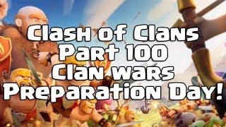 Clash Of Clans Part 100 - Clan Wars Preparation day